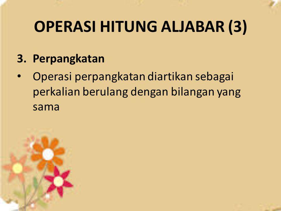 OPERASI HITUNG ALJABAR (3) 3.Perpangkatan Operasi perpangkatan diartikan sebagai perkalian berulang dengan bilangan yang sama