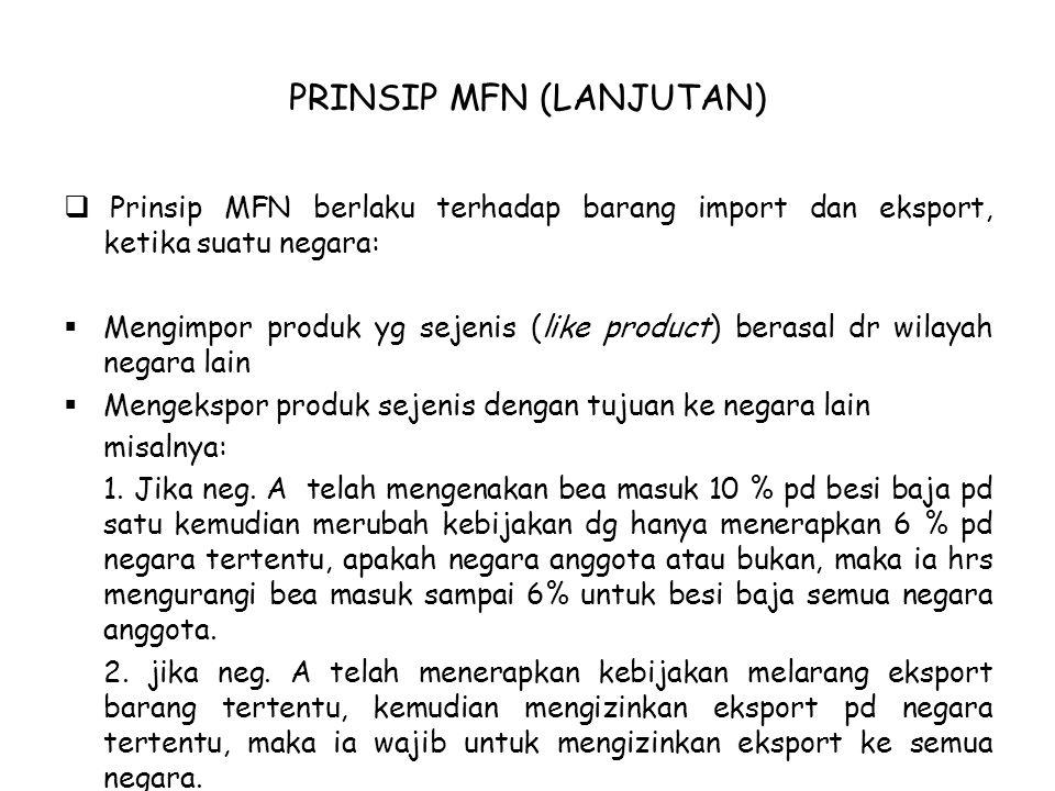PRINSIP MFN (LANJUTAN)  Prinsip MFN berlaku terhadap barang import dan eksport, ketika suatu negara:  Mengimpor produk yg sejenis (like product) ber