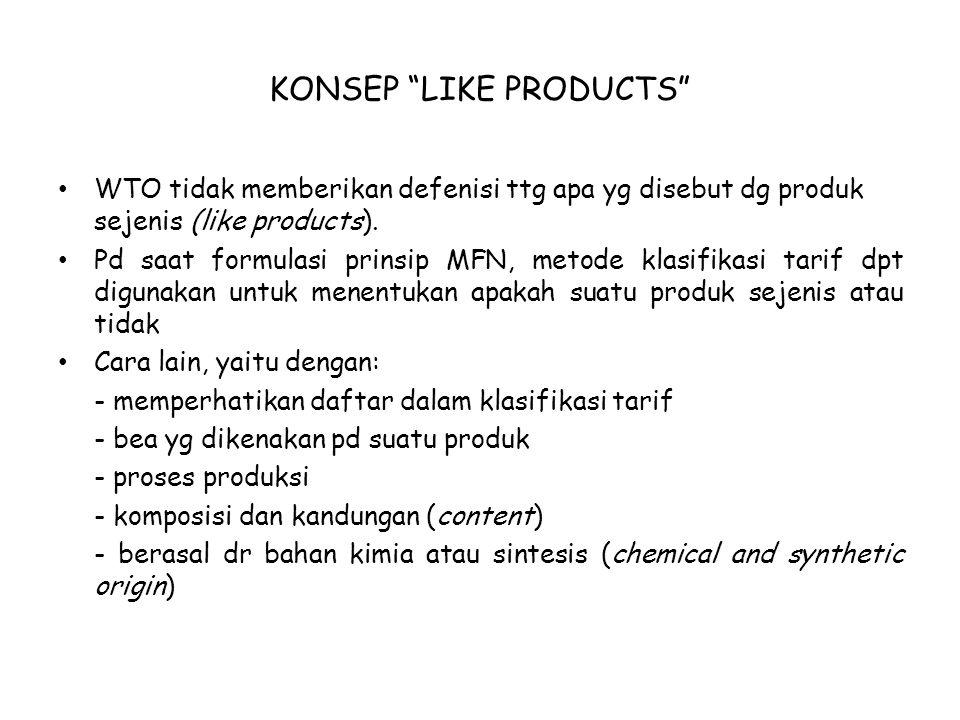 """KONSEP """"LIKE PRODUCTS"""" WTO tidak memberikan defenisi ttg apa yg disebut dg produk sejenis (like products). Pd saat formulasi prinsip MFN, metode klasi"""