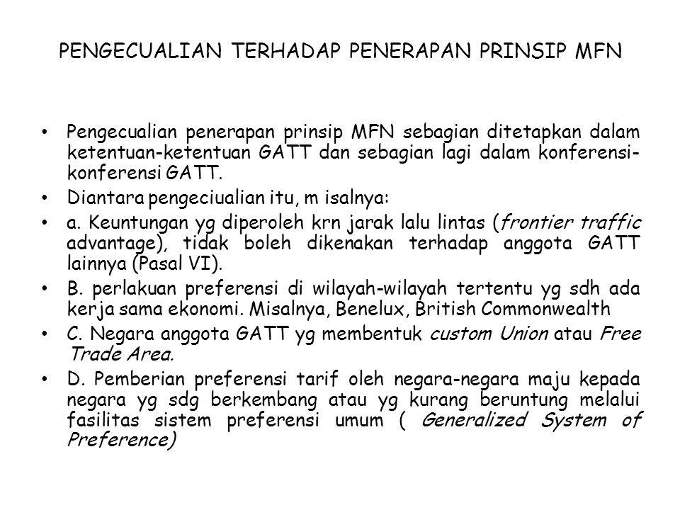 PENGECUALIAN TERHADAP PENERAPAN PRINSIP MFN Pengecualian penerapan prinsip MFN sebagian ditetapkan dalam ketentuan-ketentuan GATT dan sebagian lagi da