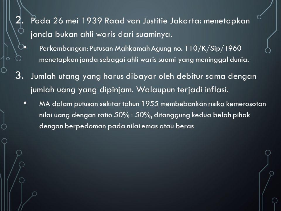 2. Pada 26 mei 1939 Raad van Justitie Jakarta: menetapkan janda bukan ahli waris dari suaminya. Perkembangan: Putusan Mahkamah Agung no. 110/K/Sip/196
