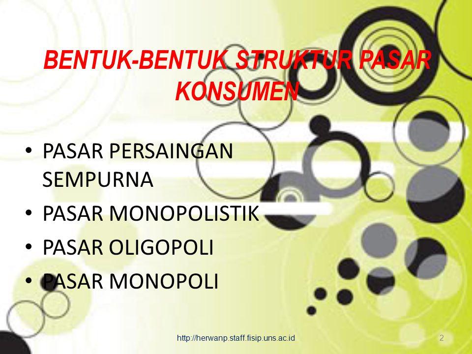 BENTUK-BENTUK STRUKTUR PASAR KONSUMEN PASAR PERSAINGAN SEMPURNA PASAR MONOPOLISTIK PASAR OLIGOPOLI PASAR MONOPOLI http://herwanp.staff.fisip.uns.ac.id