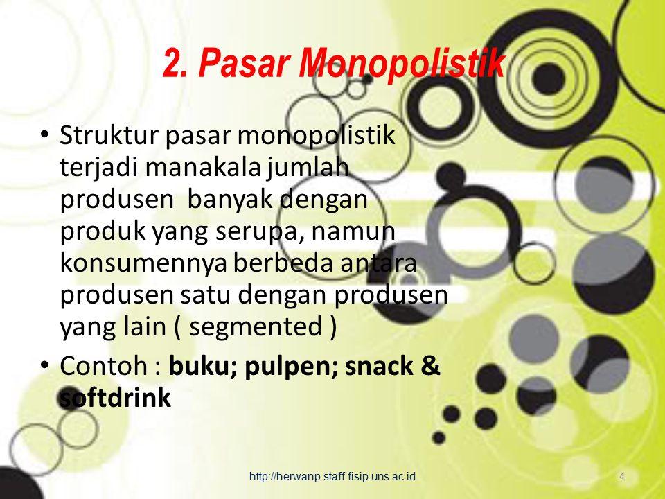 2. Pasar Monopolistik Struktur pasar monopolistik terjadi manakala jumlah produsen banyak dengan produk yang serupa, namun konsumennya berbeda antara