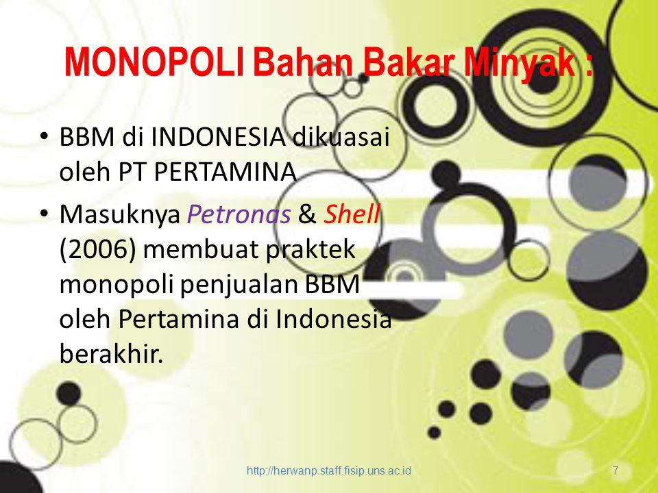 MONOPOLI Bahan Bakar Minyak : BBM di INDONESIA dikuasai oleh PT PERTAMINA Masuknya Petronas & Shell (2006) membuat praktek monopoli penjualan BBM oleh