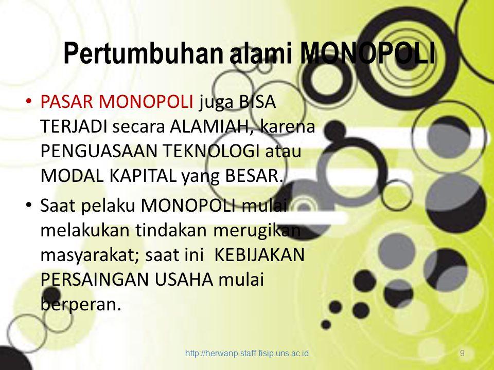 Pertumbuhan alami MONOPOLI PASAR MONOPOLI juga BISA TERJADI secara ALAMIAH, karena PENGUASAAN TEKNOLOGI atau MODAL KAPITAL yang BESAR. Saat pelaku MON
