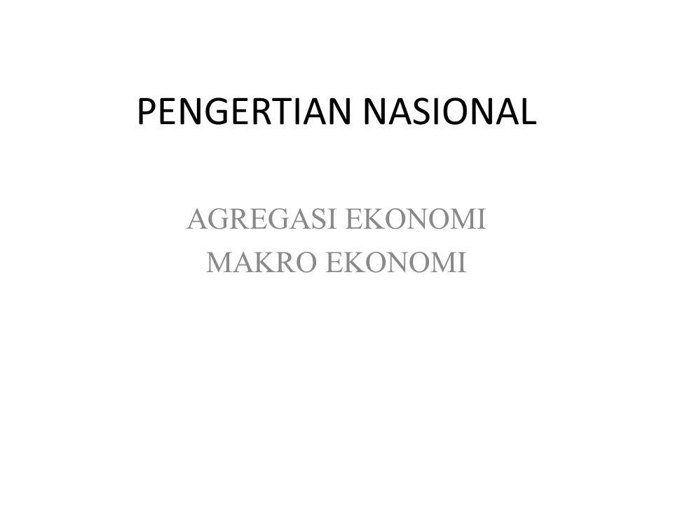 PENGERTIAN NASIONAL AGREGASI EKONOMI MAKRO EKONOMI