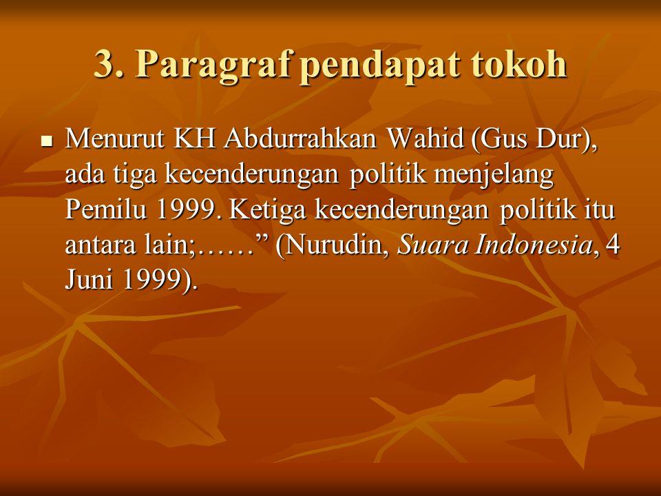 3. Paragraf pendapat tokoh Menurut KH Abdurrahkan Wahid (Gus Dur), ada tiga kecenderungan politik menjelang Pemilu 1999. Ketiga kecenderungan politik