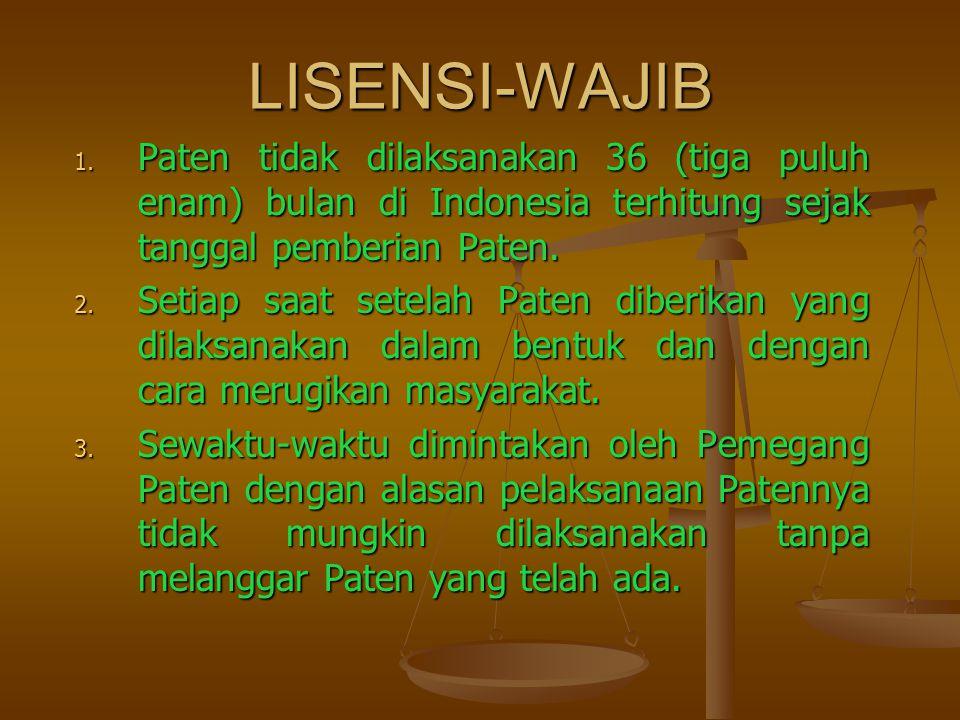 LISENSI-WAJIB 1. Paten tidak dilaksanakan 36 (tiga puluh enam) bulan di Indonesia terhitung sejak tanggal pemberian Paten. 2. Setiap saat setelah Pate
