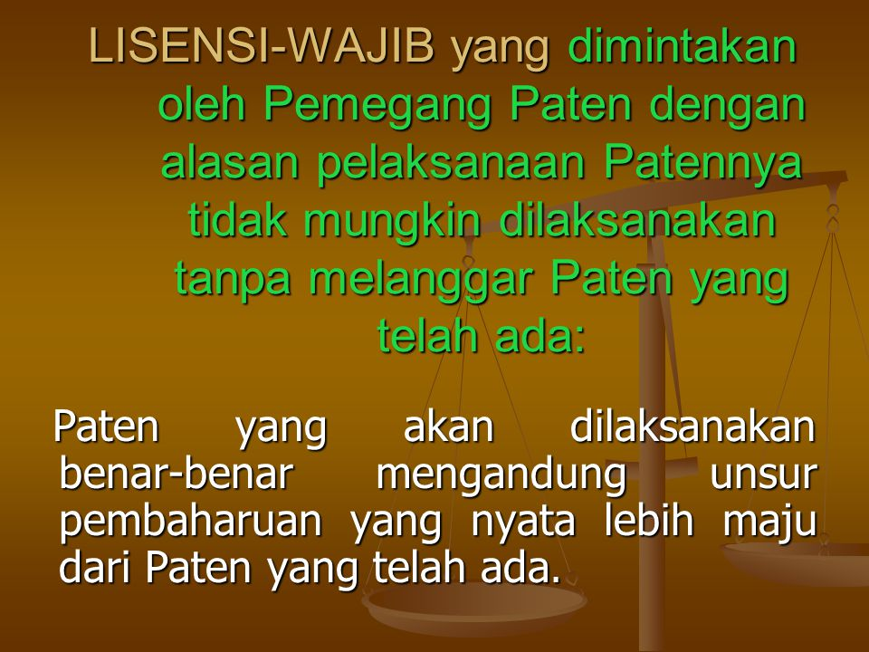 LISENSI-WAJIB yang dimintakan oleh Pemegang Paten dengan alasan pelaksanaan Patennya tidak mungkin dilaksanakan tanpa melanggar Paten yang telah ada: