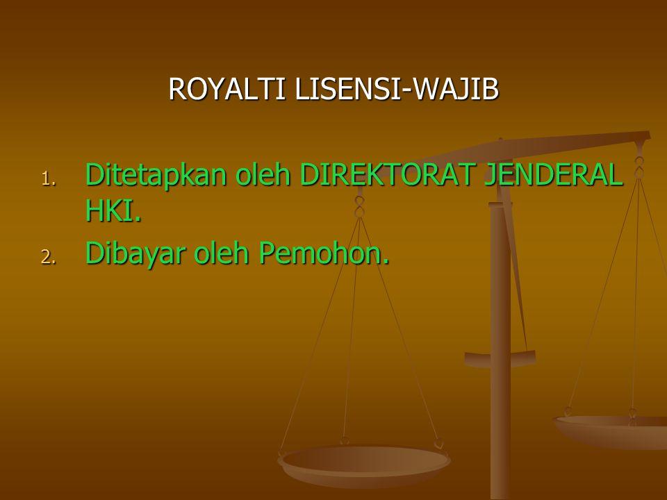 ROYALTI LISENSI-WAJIB 1. Ditetapkan oleh DIREKTORAT JENDERAL HKI. 2. Dibayar oleh Pemohon.
