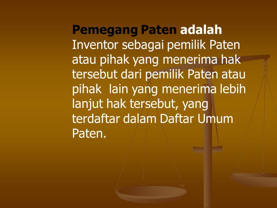 Pemegang Paten adalah Inventor sebagai pemilik Paten atau pihak yang menerima hak tersebut dari pemilik Paten atau pihak lain yang menerima lebih lanj