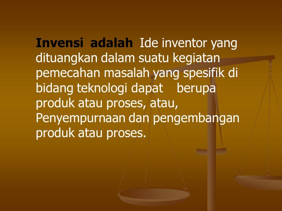 Invensi adalah Ide inventor yang dituangkan dalam suatu kegiatan pemecahan masalah yang spesifik di bidang teknologi dapat berupa produk atau proses,