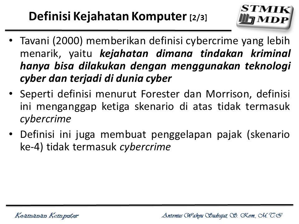 Keamanan Komputer Antonius Wahyu Sudrajat, S. Kom., M.T.I Definisi Kejahatan Komputer [2/3] Tavani (2000) memberikan definisi cybercrime yang lebih me