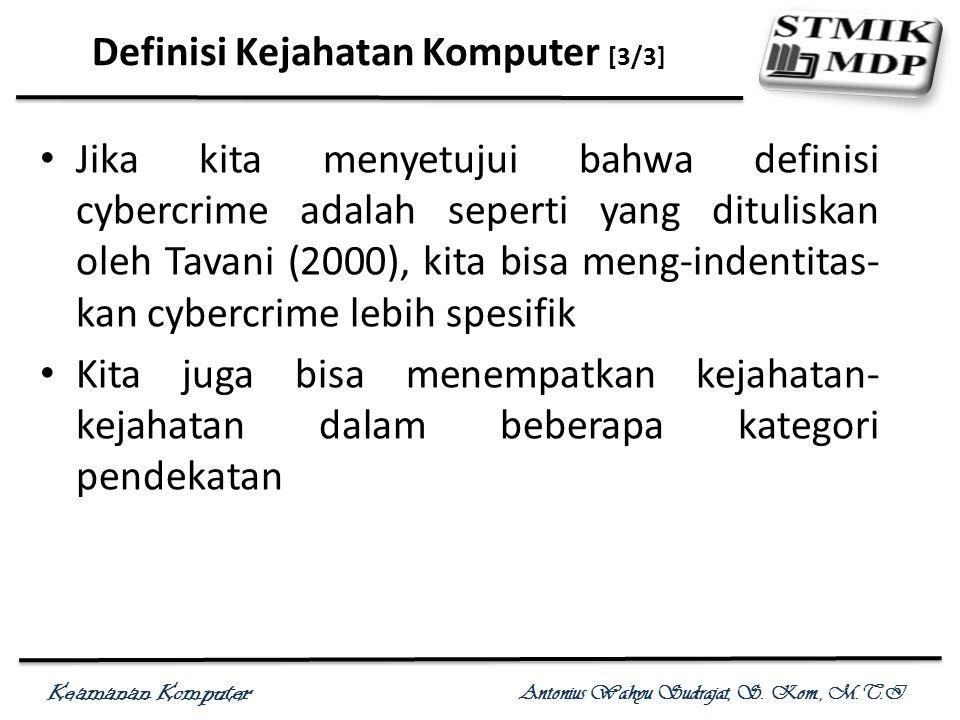 Keamanan Komputer Antonius Wahyu Sudrajat, S. Kom., M.T.I Definisi Kejahatan Komputer [3/3] Jika kita menyetujui bahwa definisi cybercrime adalah sepe