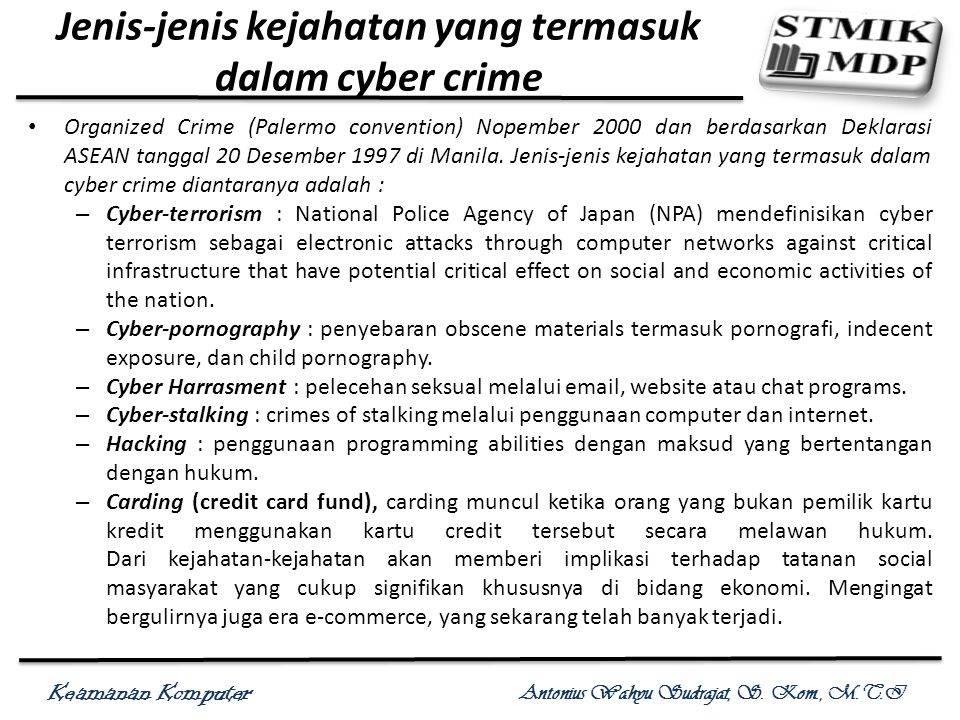Keamanan Komputer Antonius Wahyu Sudrajat, S. Kom., M.T.I Jenis-jenis kejahatan yang termasuk dalam cyber crime Organized Crime (Palermo convention) N