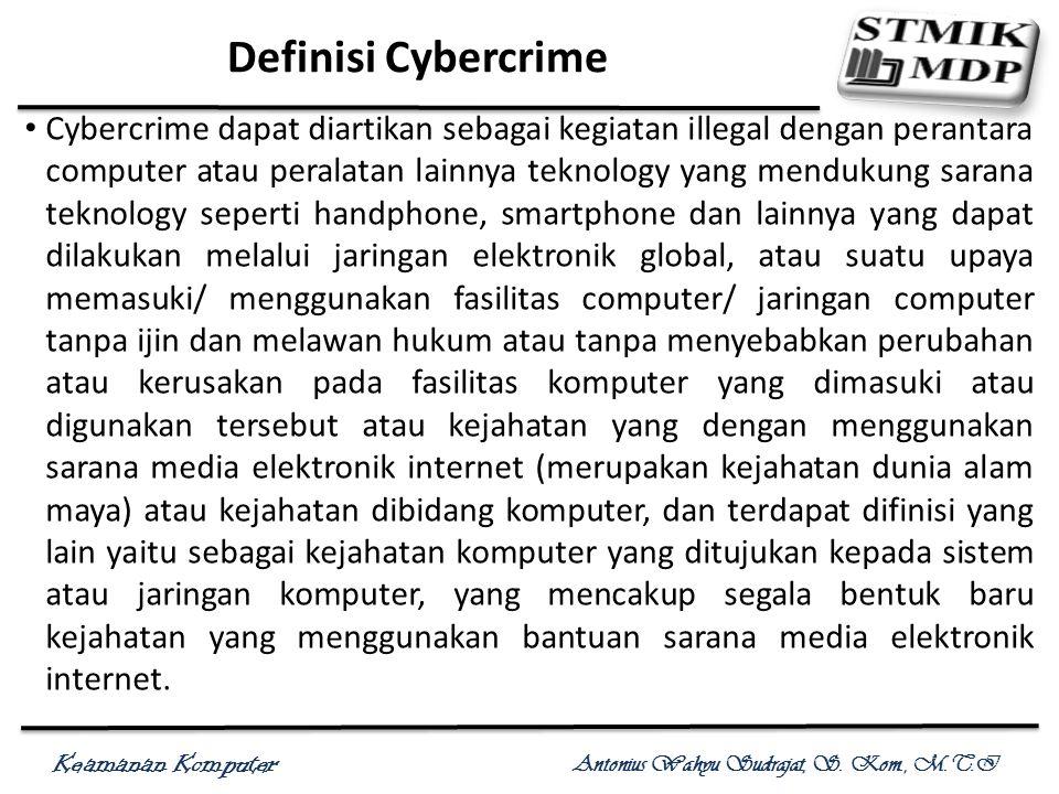 Keamanan Komputer Antonius Wahyu Sudrajat, S. Kom., M.T.I Definisi Cybercrime Cybercrime dapat diartikan sebagai kegiatan illegal dengan perantara com
