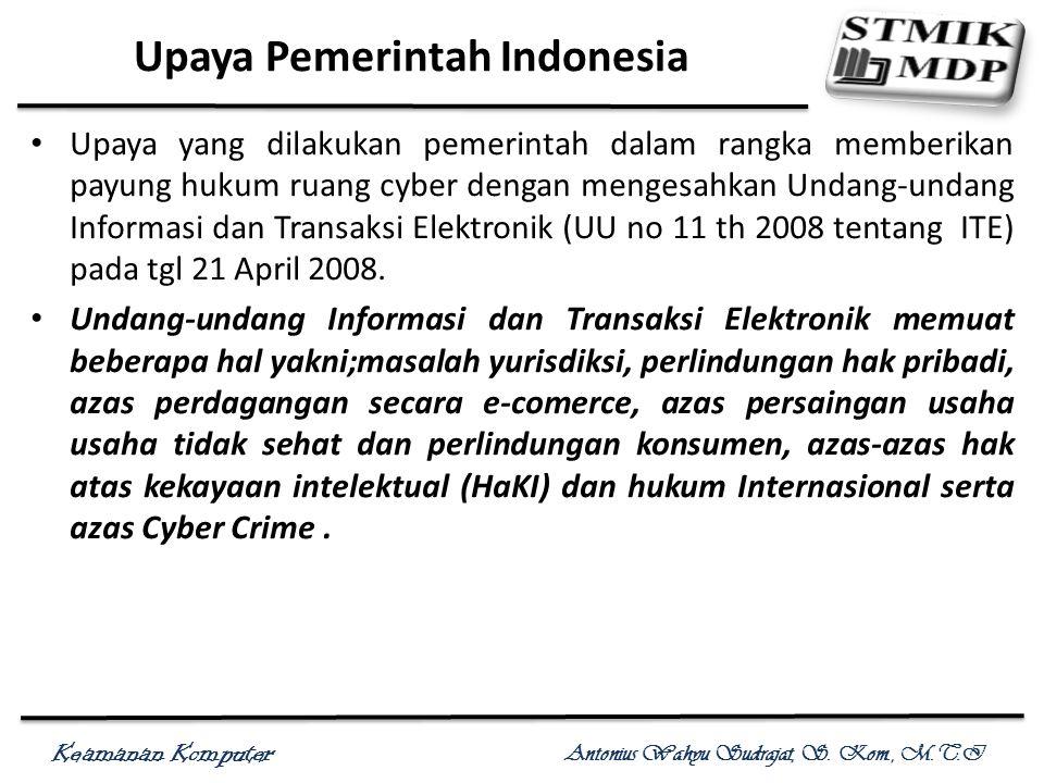 Keamanan Komputer Antonius Wahyu Sudrajat, S. Kom., M.T.I Upaya Pemerintah Indonesia Upaya yang dilakukan pemerintah dalam rangka memberikan payung hu