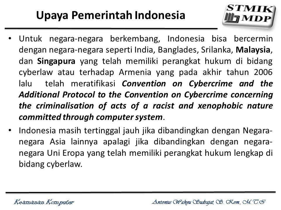 Keamanan Komputer Antonius Wahyu Sudrajat, S. Kom., M.T.I Upaya Pemerintah Indonesia Untuk negara-negara berkembang, Indonesia bisa bercermin dengan n