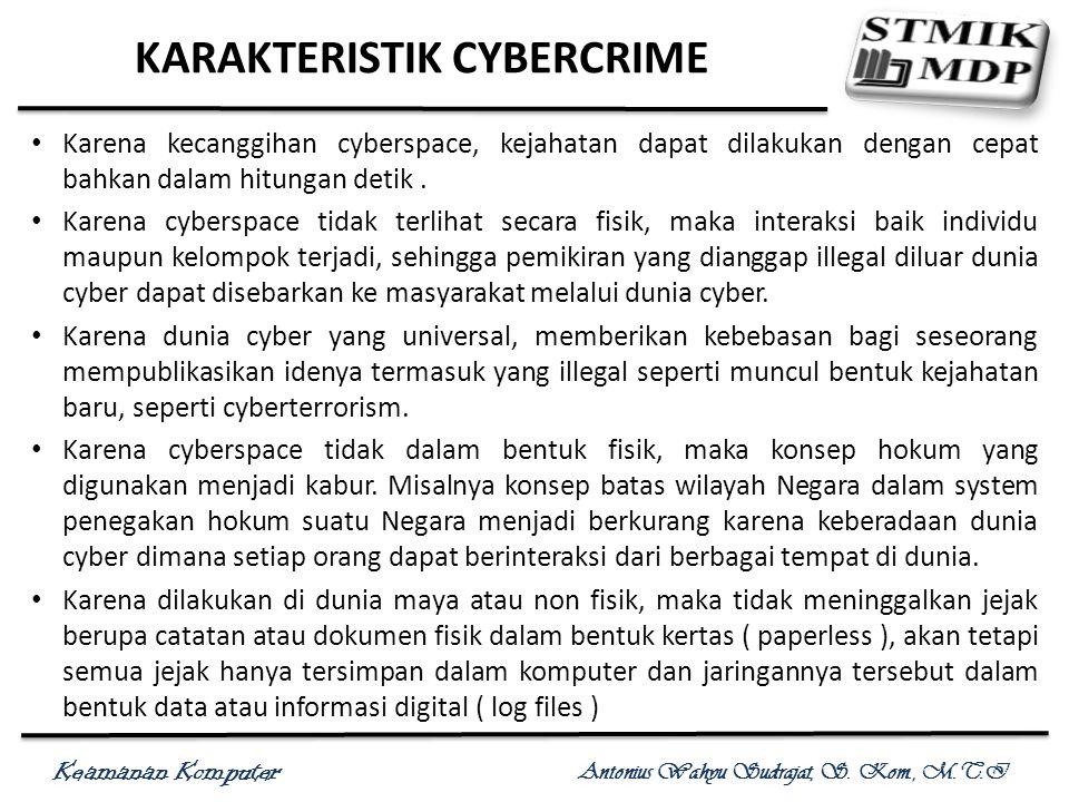 Keamanan Komputer Antonius Wahyu Sudrajat, S. Kom., M.T.I KARAKTERISTIK CYBERCRIME Karena kecanggihan cyberspace, kejahatan dapat dilakukan dengan cep