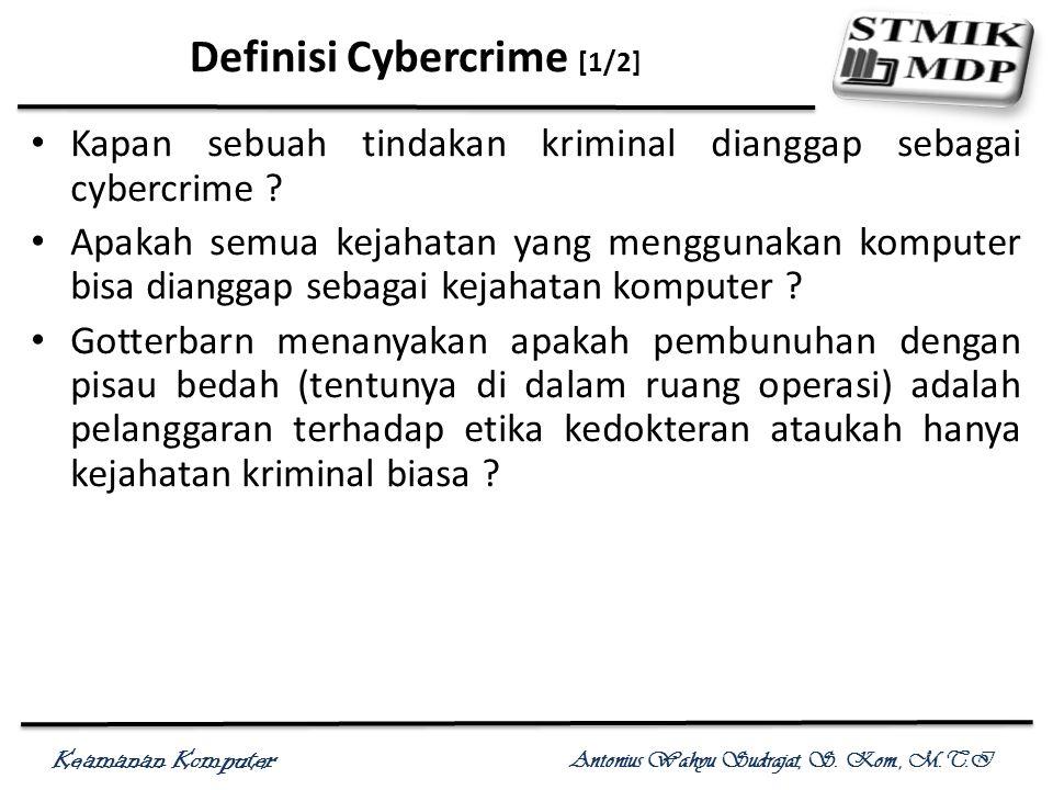 Keamanan Komputer Antonius Wahyu Sudrajat, S. Kom., M.T.I Definisi Cybercrime [1/2] Kapan sebuah tindakan kriminal dianggap sebagai cybercrime ? Apaka