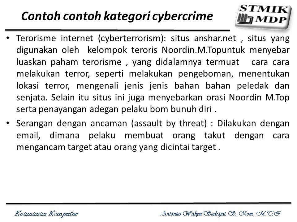 Keamanan Komputer Antonius Wahyu Sudrajat, S. Kom., M.T.I Contoh contoh kategori cybercrime Terorisme internet (cyberterrorism): situs anshar.net, sit