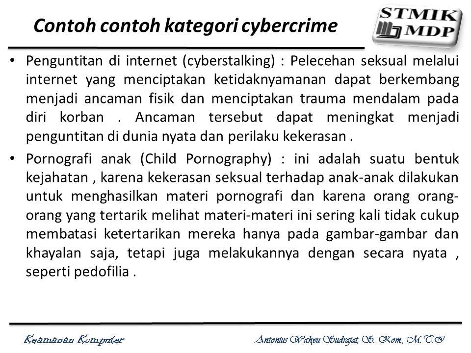 Keamanan Komputer Antonius Wahyu Sudrajat, S. Kom., M.T.I Contoh contoh kategori cybercrime Penguntitan di internet (cyberstalking) : Pelecehan seksua