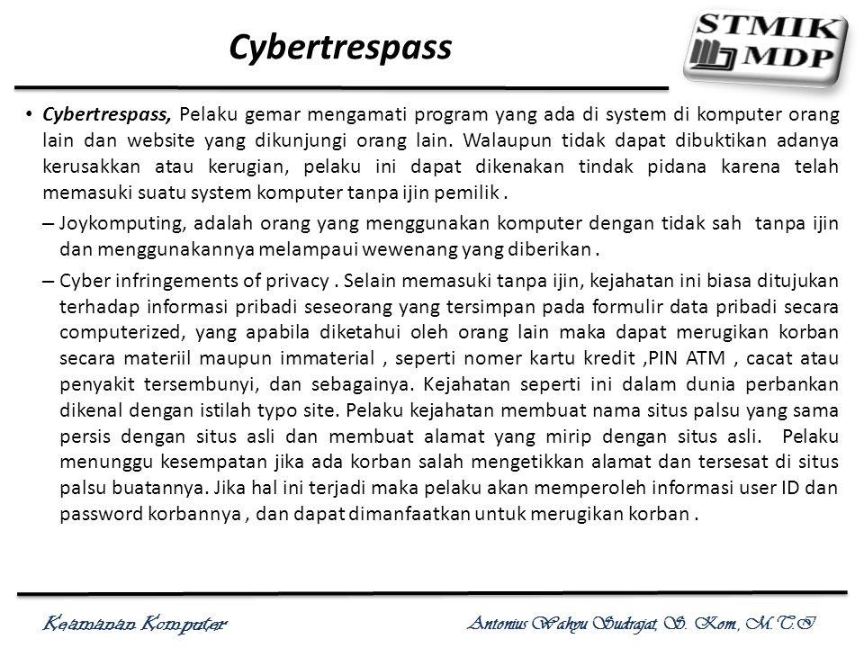 Keamanan Komputer Antonius Wahyu Sudrajat, S. Kom., M.T.I Cybertrespass Cybertrespass, Pelaku gemar mengamati program yang ada di system di komputer o