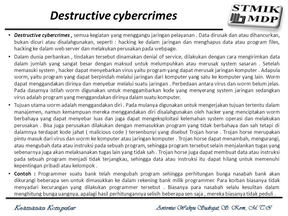 Keamanan Komputer Antonius Wahyu Sudrajat, S. Kom., M.T.I Destructive cybercrimes Destructive cybercrimes, semua kegiatan yang menggangu jaringan pela