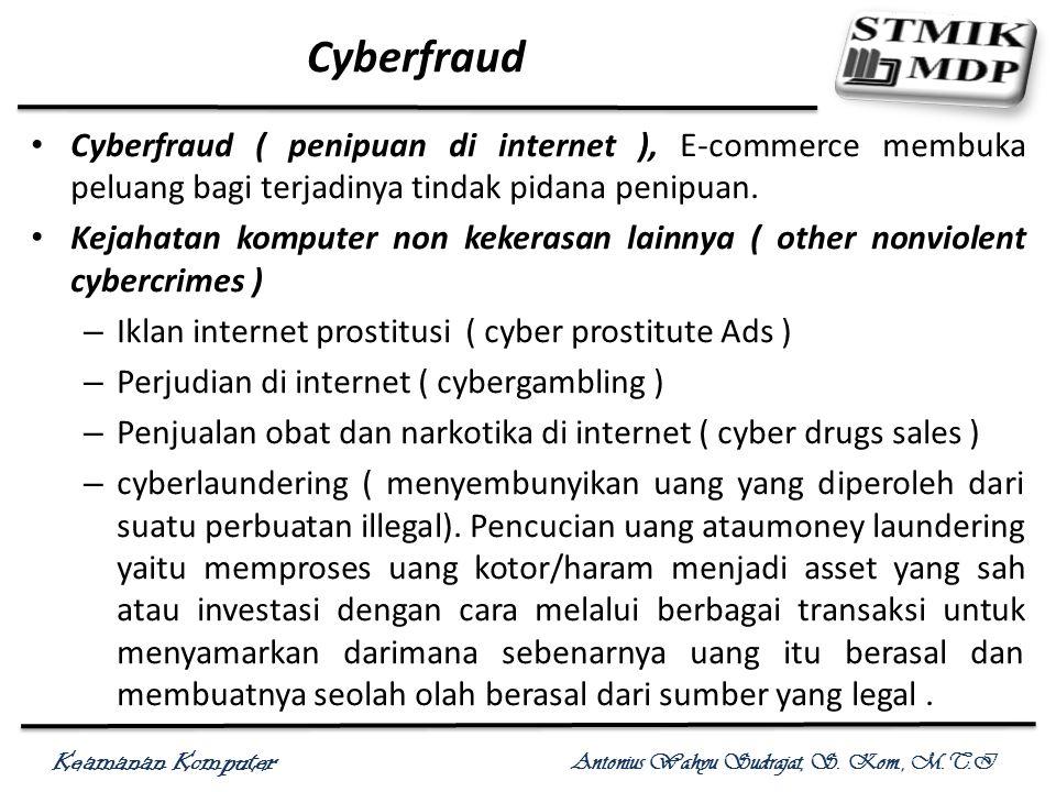 Keamanan Komputer Antonius Wahyu Sudrajat, S. Kom., M.T.I Cyberfraud Cyberfraud ( penipuan di internet ), E-commerce membuka peluang bagi terjadinya t