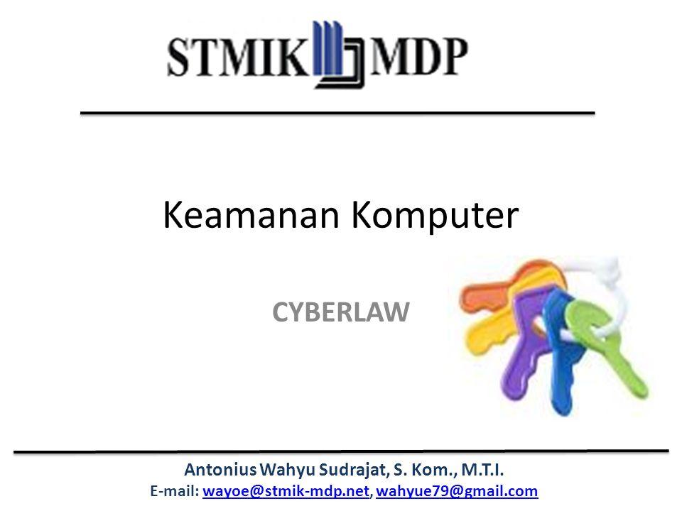 Antonius Wahyu Sudrajat, S. Kom., M.T.I. E-mail: wayoe@stmik-mdp.net, wahyue79@gmail.comwayoe@stmik-mdp.netwahyue79@gmail.com Keamanan Komputer CYBERL