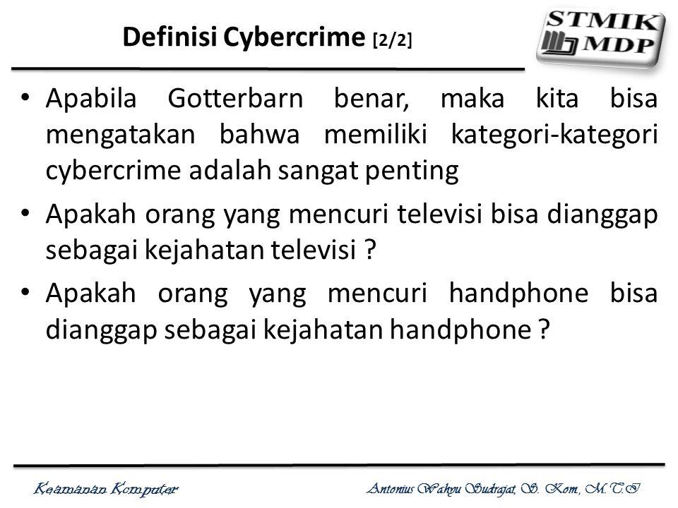 Keamanan Komputer Antonius Wahyu Sudrajat, S. Kom., M.T.I Definisi Cybercrime [2/2] Apabila Gotterbarn benar, maka kita bisa mengatakan bahwa memiliki