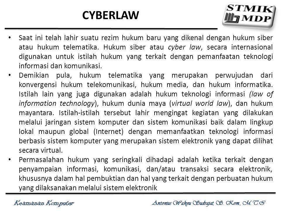 Keamanan Komputer Antonius Wahyu Sudrajat, S. Kom., M.T.I CYBERLAW Saat ini telah lahir suatu rezim hukum baru yang dikenal dengan hukum siber atau hu
