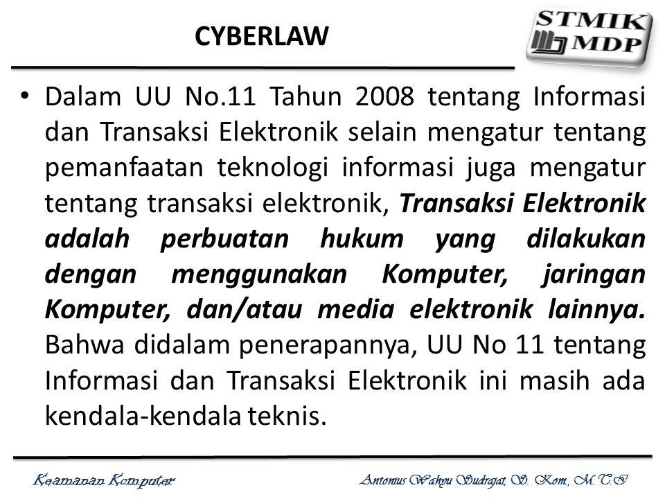 Keamanan Komputer Antonius Wahyu Sudrajat, S. Kom., M.T.I CYBERLAW Dalam UU No.11 Tahun 2008 tentang Informasi dan Transaksi Elektronik selain mengatu