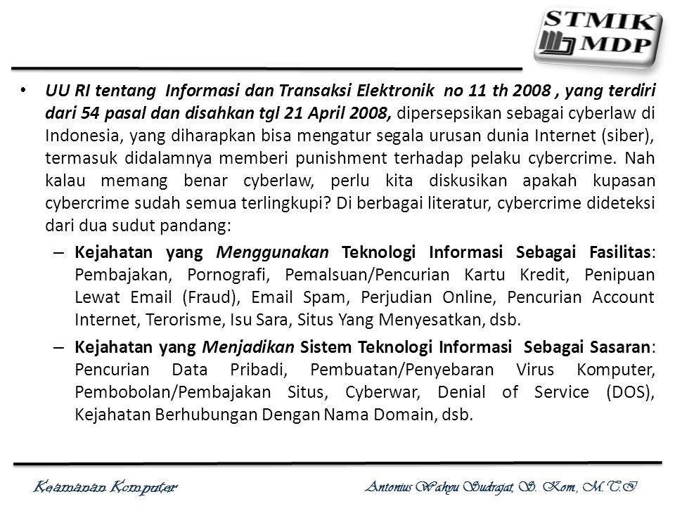 Keamanan Komputer Antonius Wahyu Sudrajat, S. Kom., M.T.I UU RI tentang Informasi dan Transaksi Elektronik no 11 th 2008, yang terdiri dari 54 pasal d