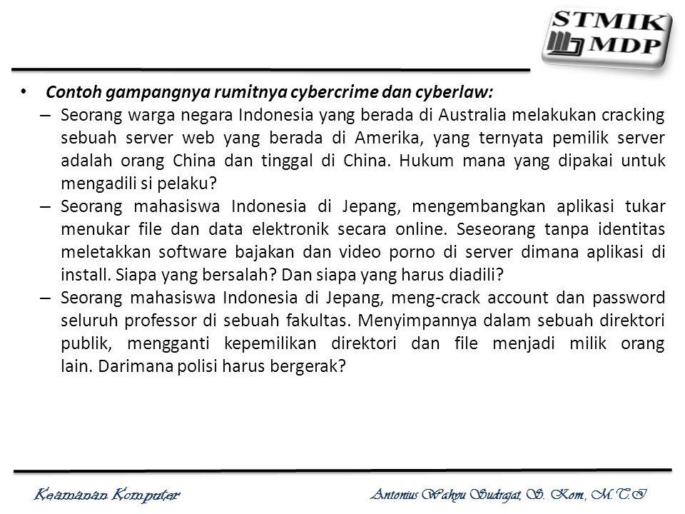 Keamanan Komputer Antonius Wahyu Sudrajat, S. Kom., M.T.I Contoh gampangnya rumitnya cybercrime dan cyberlaw: – Seorang warga negara Indonesia yang be