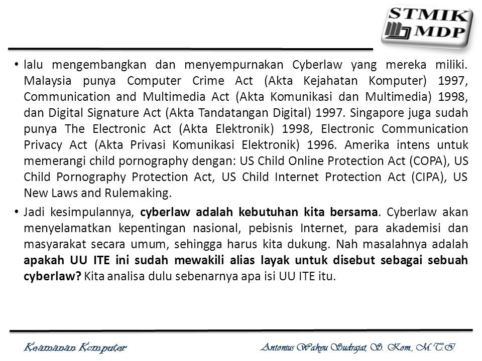 Keamanan Komputer Antonius Wahyu Sudrajat, S. Kom., M.T.I lalu mengembangkan dan menyempurnakan Cyberlaw yang mereka miliki. Malaysia punya Computer C