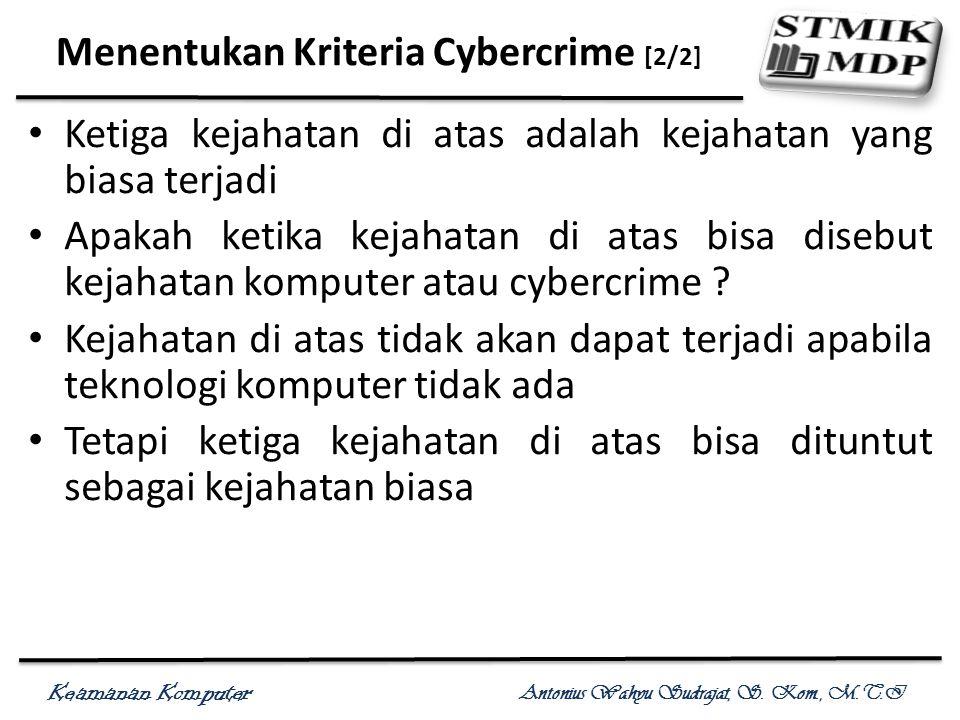 Keamanan Komputer Antonius Wahyu Sudrajat, S. Kom., M.T.I Menentukan Kriteria Cybercrime [2/2] Ketiga kejahatan di atas adalah kejahatan yang biasa te