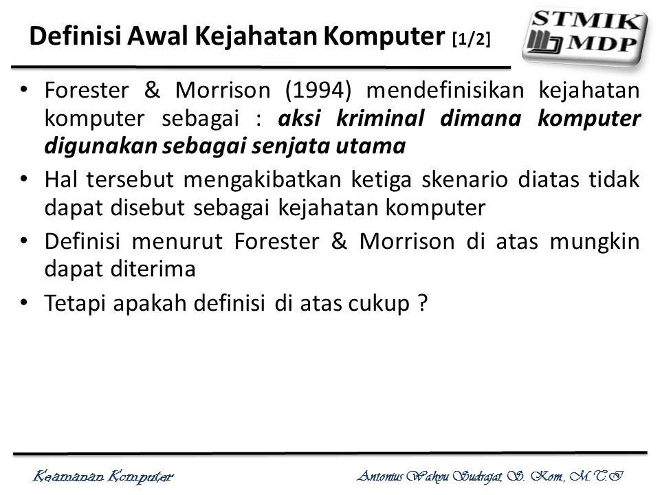 Keamanan Komputer Antonius Wahyu Sudrajat, S. Kom., M.T.I Definisi Awal Kejahatan Komputer [1/2] Forester & Morrison (1994) mendefinisikan kejahatan k