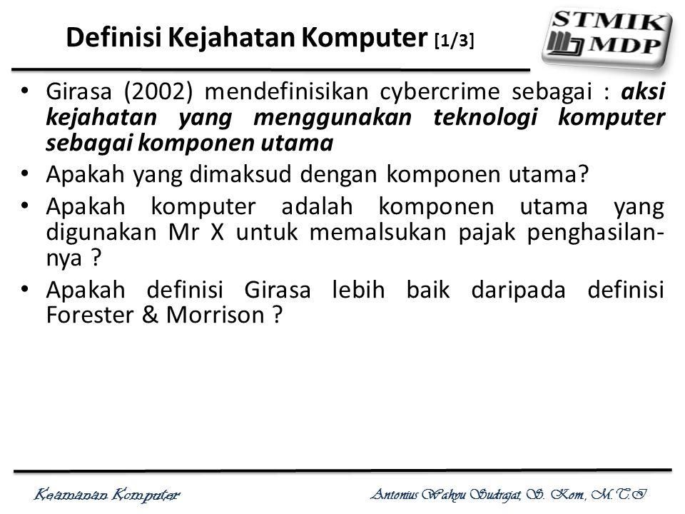 Keamanan Komputer Antonius Wahyu Sudrajat, S. Kom., M.T.I Definisi Kejahatan Komputer [1/3] Girasa (2002) mendefinisikan cybercrime sebagai : aksi kej