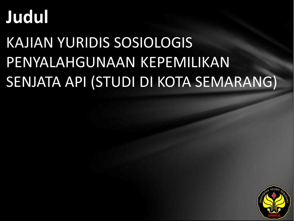 Judul KAJIAN YURIDIS SOSIOLOGIS PENYALAHGUNAAN KEPEMILIKAN SENJATA API (STUDI DI KOTA SEMARANG)