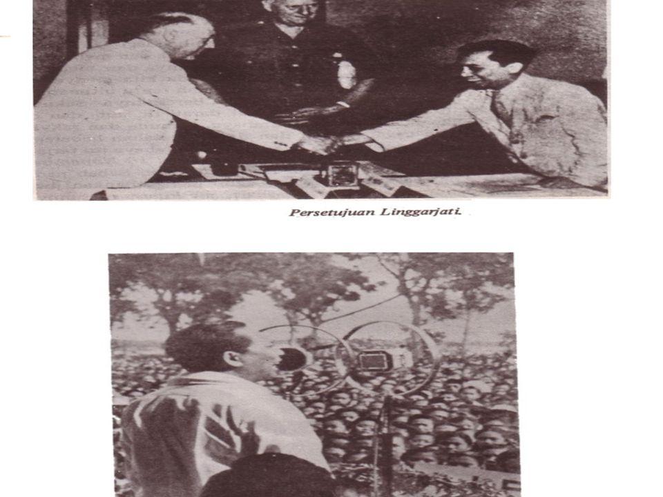 PERUNDINGAN LINGGAJATI Belanda dipimpin Schermerhom, Indonesia dipimpin Sutan Syahrir Dilaksanakan tanggal 11-15 Nopember 1946 dan ditanda tangani tanggal 25 Maret 1947.