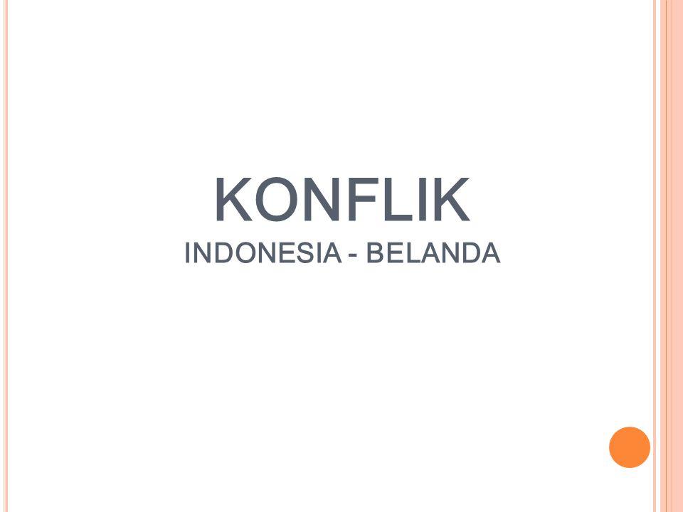 KONFLIK INDONESIA - BELANDA