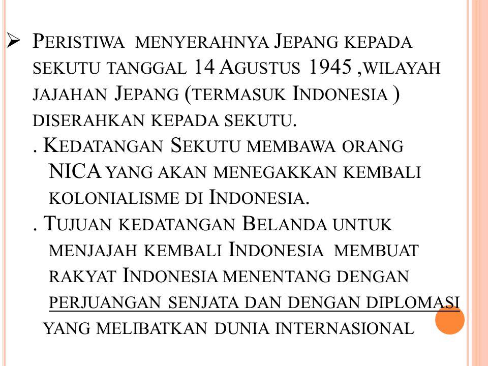  P ERISTIWA MENYERAHNYA J EPANG KEPADA SEKUTU TANGGAL 14 A GUSTUS 1945, WILAYAH JAJAHAN J EPANG ( TERMASUK I NDONESIA ) DISERAHKAN KEPADA SEKUTU..