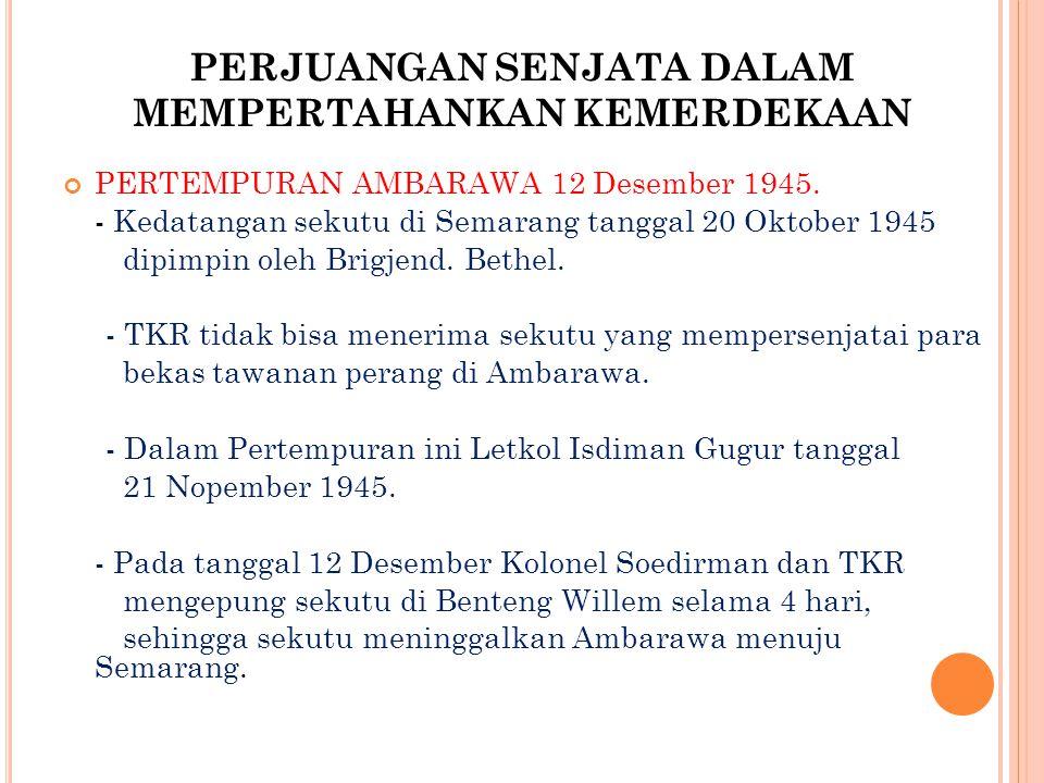 PERJUANGAN SENJATA DALAM MEMPERTAHANKAN KEMERDEKAAN PERTEMPURAN AMBARAWA 12 Desember 1945.