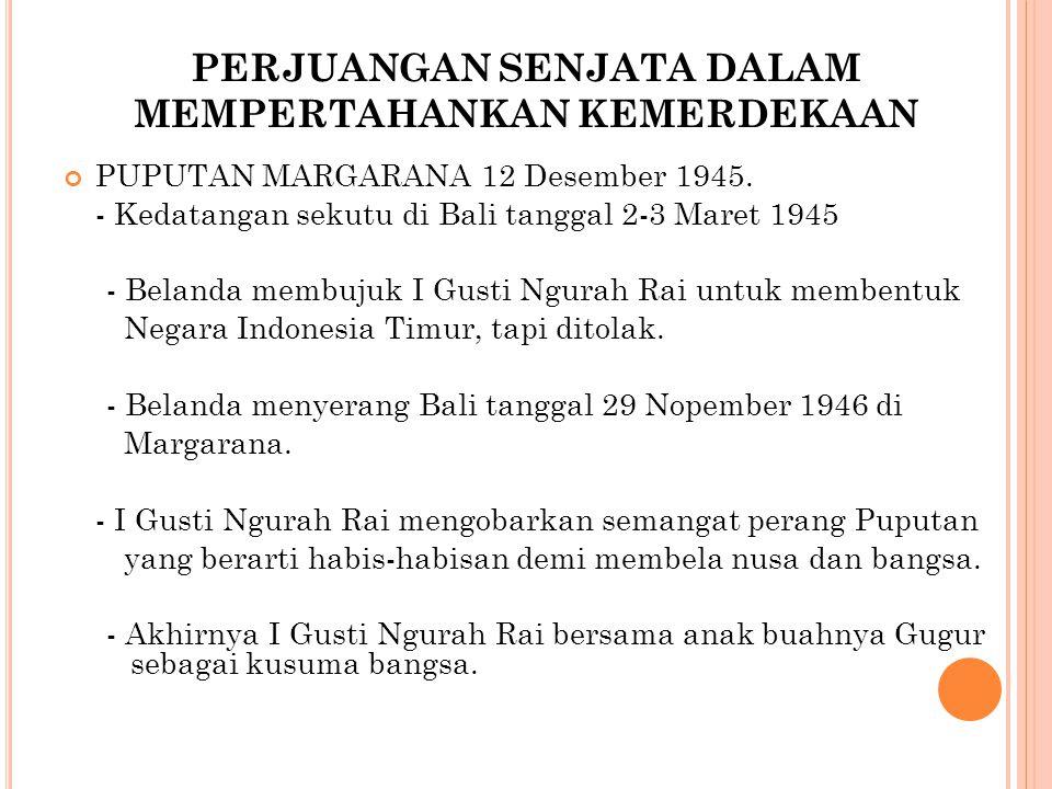 PERJUANGAN SENJATA DALAM MEMPERTAHANKAN KEMERDEKAAN PUPUTAN MARGARANA 12 Desember 1945.