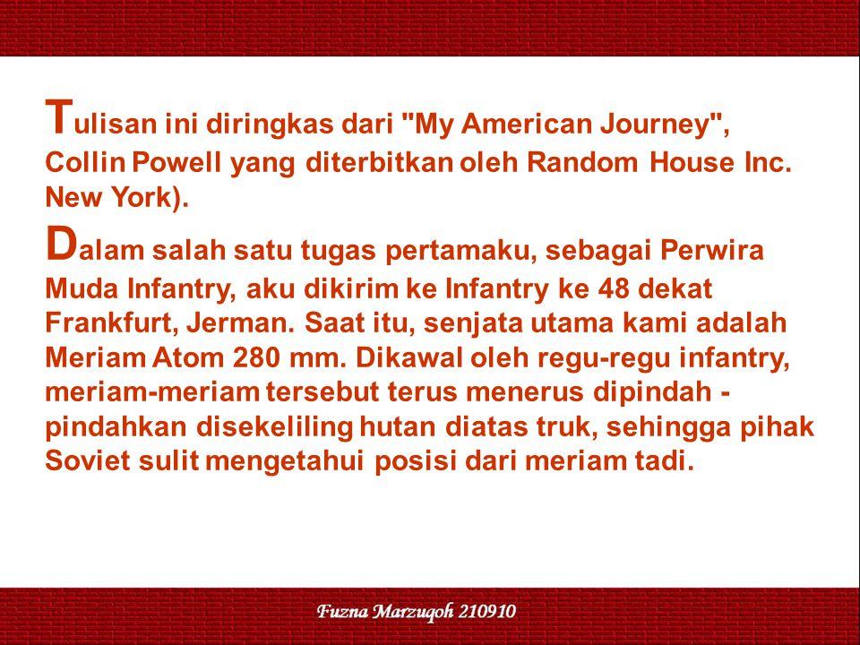 T ulisan ini diringkas dari My American Journey , Collin Powell yang diterbitkan oleh Random House Inc.