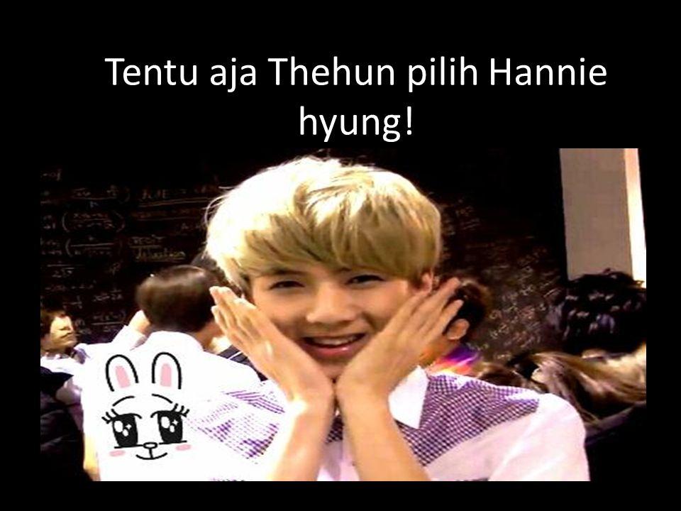 Tentu aja Thehun pilih Hannie hyung!