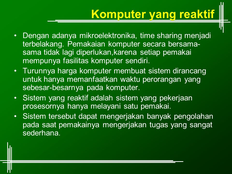 Komputer yang reaktif Dengan adanya mikroelektronika, time sharing menjadi terbelakang.