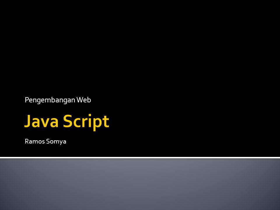  Java Script itu adalah bahasa pemrograman, yang sering digunakan untuk membangun halaman web, sehingga lebih interaktif.