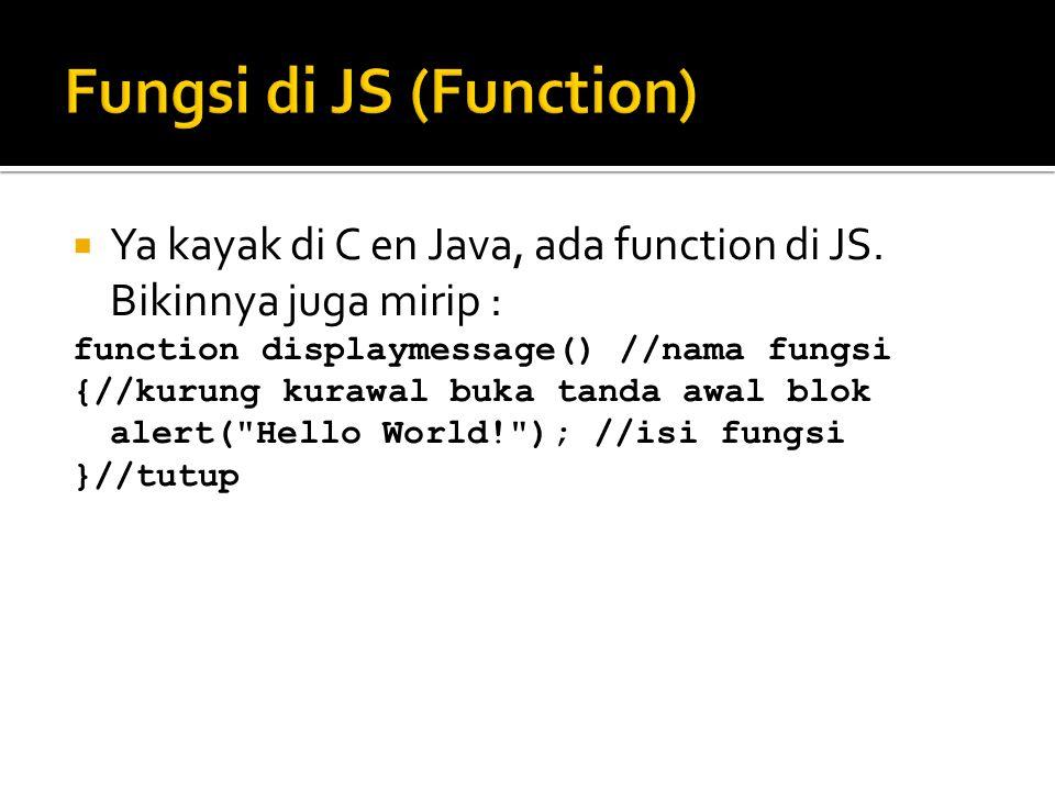  Kayak yg disinggung di awal, ada JS yang hanya akan berjalan ketika dipanggil.